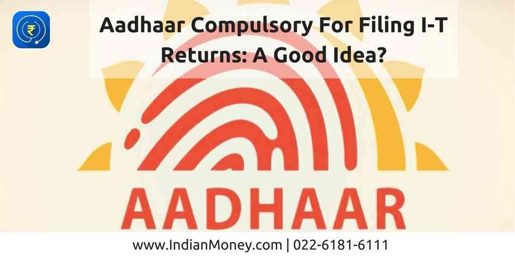 Aadhaar Compulsory For Filing I-T Returns: A Good Idea?