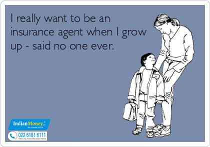 I Want To Be An Insurance Agent When I Grow Up, Said No One Ever