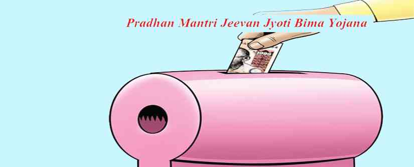 Know the Pradhan Mantri Jeevan Jyoti Bima Yojana?