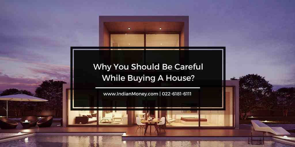 Why You Should Be Careful While Buying A House?